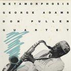 GEORGE ADAMS George Adams Don Pullen Quartet : Metamorphosis (aka City Gates) album cover
