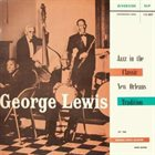 GEORGE LEWIS (CLARINET) Jazz In The Classic New Orleans Tradition album cover