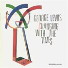 GEORGE LEWIS (TROMBONE) Changing With the Times album cover