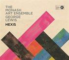 GEORGE LEWIS (TROMBONE) The Monash Art Ensemble / George Lewis : Hexis album cover