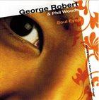 GEORGE ROBERT George Robert & Phil Woods : Soul Eyes album cover
