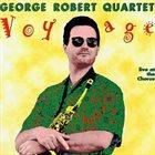 GEORGE ROBERT Voyage - Live At The Chorus album cover