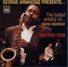 GEORGES ARVANITAS Tea for Two  (with David Murray) album cover