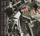GIANLUCA PETRELLA Gianluca Petrella Cosmic Band : Coming Tomorrow - Part One album cover