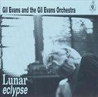 GIL EVANS Gil Evans & Orchestra : Lunar Eclypse album cover