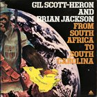 GIL SCOTT-HERON Gil Scott-Heron And Brian Jackson : From South Africa To South Carolina album cover