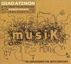 GILAD ATZMON MusiK / Re-Arranging The 20th Cantury album cover
