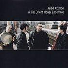 GILAD ATZMON Gilad Atzmon and the Orient House Ensemble album cover
