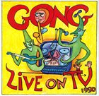 GONG Live on TV 1990 (aka Live In Nottingham) album cover