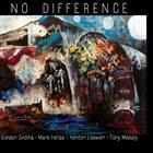 GORDON GRDINA Gordon Grdina · Mark Helias · Kenton Loewen · Tony Malaby : No Difference album cover