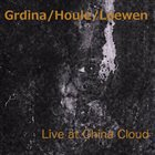 GORDON GRDINA Grdina / Houle / Loewen : Live at the China Cloud album cover