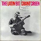GRANT GREEN The Latin Bit album cover