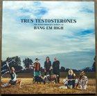 HANG EM HIGH (TRES TESTOSTERONES) Tres Testosterones album cover