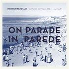 HARRIS EISENSTADT Harris Eisenstadt Canada Day : On Parade in Parede album cover
