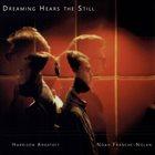 HARRISON ARGATOF Harrison Argatoff and Noah Franche-Nolan : Dreaming Hears the Still album cover