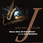 HARRY ALLEN Harry Allen All Star Quintet Featuring Scott Hamilton ‎: Just You, Just Me album cover