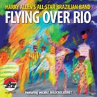 HARRY ALLEN Harry Allen's All-Star Brazilian Band : Flying over Rio album cover
