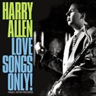 HARRY ALLEN Love Songs Only! album cover