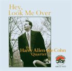 HARRY ALLEN The Harry Allen-Joe Cohn Quartet ‎: Hey, Look Me Over album cover