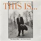 HARRY ALLEN The Harry Allen-Joe Cohn Quartet : This is... album cover