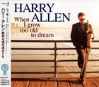 HARRY ALLEN When I Grow Too Old To Dream album cover