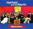 HATFIELD AND THE NORTH — Hatwise Choice: Archive Recordings 1973-1975, Volume 1 album cover