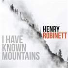 HENRY ROBINETT I Have Known Mountains album cover