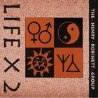 HENRY ROBINETT The Henry Robinett Group : Life X 2 album cover