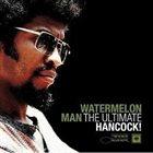 HERBIE HANCOCK Watermelon Man:The Ultimate Hancock! album cover