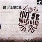 THE HOT 8 BRASS BAND The Life & Times Of... album cover
