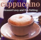 HOWARD LEVY Cappuccino (with Fox Fehling) album cover