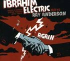 IBRAHIM ELECTRIC — Meets Ray Anderson Again album cover