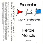 ICP ORCHESTRA Extension Red, White and Blue: The ICP Orchestra Performs Herbie Nichols album cover