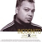 INCOGNITO Love X Love (Who Needs Love Remixes) album cover