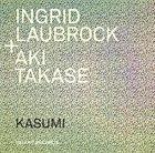 INGRID LAUBROCK Ingrid Laubrock and Aki Takase : Kasumi album cover
