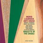 INGRID LAUBROCK Ingrid Laubrock Anti-House : Roulette of the Cradle album cover