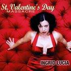 INGRID LUCIA St. Valentines Day Massacre album cover
