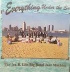 IRA B. LISS (BIG BAND JAZZ MACHINE) Ira B. Liss Big Band Jazz Machine : Everything Under The Sun album cover