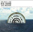 IRA B. LISS (BIG BAND JAZZ MACHINE) The Ira B. Liss Big Band Jazz Machine : It's About Time album cover