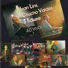 IVAN LINS Ivan Lins, Chucho Valdés e Irakere : Ao Vivo (aka Live In Cuba) album cover