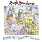 JACKY NAYLOR Birmingham Jazz Orchestra Conducted By Jacky Naylor : Rough Boundaries album cover