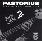 JACO PASTORIUS Live in New York City, Volume 6: Punk Jazz album cover