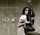 JACO PASTORIUS Punk Jazz: The Jaco Pastorius Anthology album cover