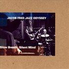 JACOB FRED JAZZ ODYSSEY Slow Breath, Silent Mind album cover