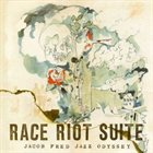 JACOB FRED JAZZ ODYSSEY The Race Riot Suite album cover