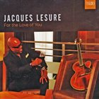 JACQUES LESURE For The Love Of You album cover