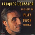 JACQUES LOUSSIER The Best Of Play Bach Volume 2 album cover