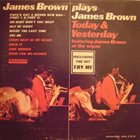 JAMES BROWN James Brown Plays James Brown - Today & Yesterday - James Brown At The Organ album cover