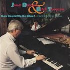 JAMES DAPOGNY James Dapogny & Butch Thompson : How Could We Be Blue? album cover