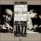JAMES MORRISON Swiss Encounter: at The Montreux Jazz Festival (with Adam Makowicz ‎) album cover